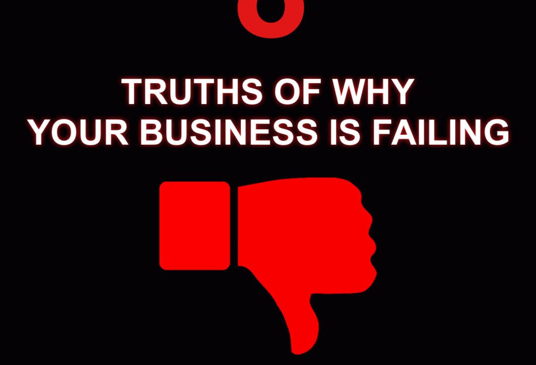 8 Truths Of Why Your Business IsFailing